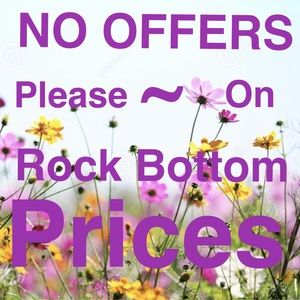 PLEASE NO OFFERS ON ROCK BOTTOM PRICES